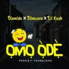 Olamide - Omo Òdè ft. Slimcase X Lil Kesh